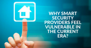 Why Smart Security Providers Feel Vulnerable In The Current Era