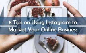 8 Tips on Using Instagram to Market Your Online Business