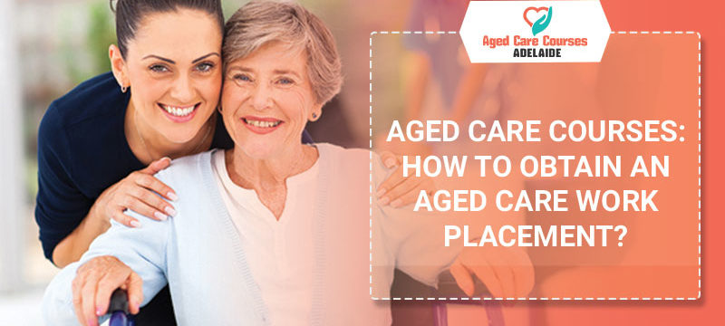Aged-care-courses-how-to-obtain-an-Aged-Care-Work-placement